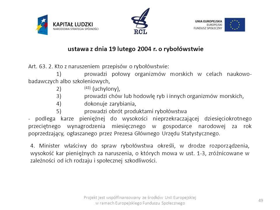 49 Art. 63. 2. Kto z naruszeniem przepisów o rybołówstwie: 1)prowadzi połowy organizmów morskich w celach naukowo- badawczych albo szkoleniowych, 2) (