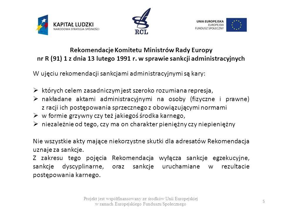 Sankcja administracyjna w orzecznictwie Trybunału Konstytucyjnego Projekt jest współfinansowany ze środków Unii Europejskiej w ramach Europejskiego Funduszu Społecznego 6 Sankcje administracyjne są specyficzną formą odpowiedzialności prawnej polegającej na stosowaniu kar pieniężnych, które nie mają charakteru grzywny z uzasadnienia wyroku TK z 29 kwietnia 1998 r., K.17/97 Instytucja ta (kary administracyjnej …) bywa stosowana w prawie publicznym dla zmobilizowania podmiotów, na których ciążą obowiązki niepieniężne do terminowego i prawidłowego wykonania tych obowiązków z uzasadnienia orzeczenia TK z 1 marca 1994 r., U 7/93 Projekt jest współfinansowany ze środków Unii Europejskiej w ramach Europejskiego Funduszu Społecznego