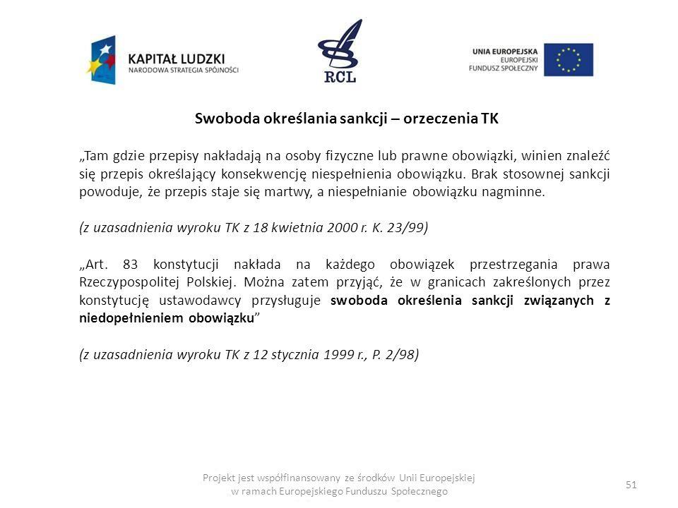 51 Swoboda określania sankcji – orzeczenia TK Tam gdzie przepisy nakładają na osoby fizyczne lub prawne obowiązki, winien znaleźć się przepis określaj