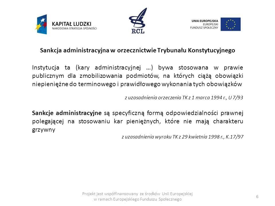 17 Przykłady sankcji administracyjnych, które w ocenie Trybunału Konstytucyjnego mają również charakter represyjny Projekt jest współfinansowany ze środków Unii Europejskiej w ramach Europejskiego Funduszu Społecznego
