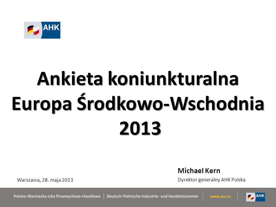 Ankieta koniunkturalna Europa Środkowo-Wschodnia 2013 Michael Kern Dyrektor generalny AHK Polska Warszawa, 28. maja 2013