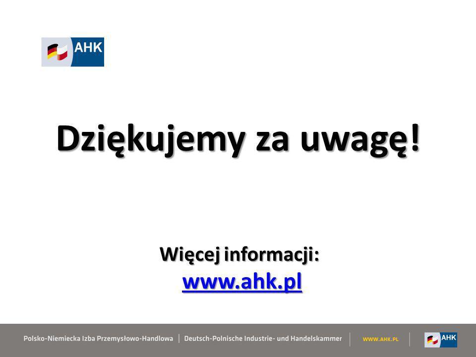 Dziękujemy za uwagę! Więcej informacji: www.ahk.pl