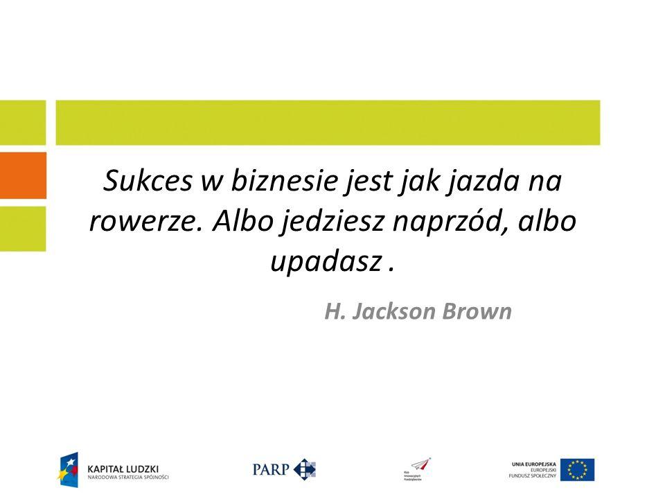 Sukces w biznesie jest jak jazda na rowerze. Albo jedziesz naprzód, albo upadasz. H. Jackson Brown