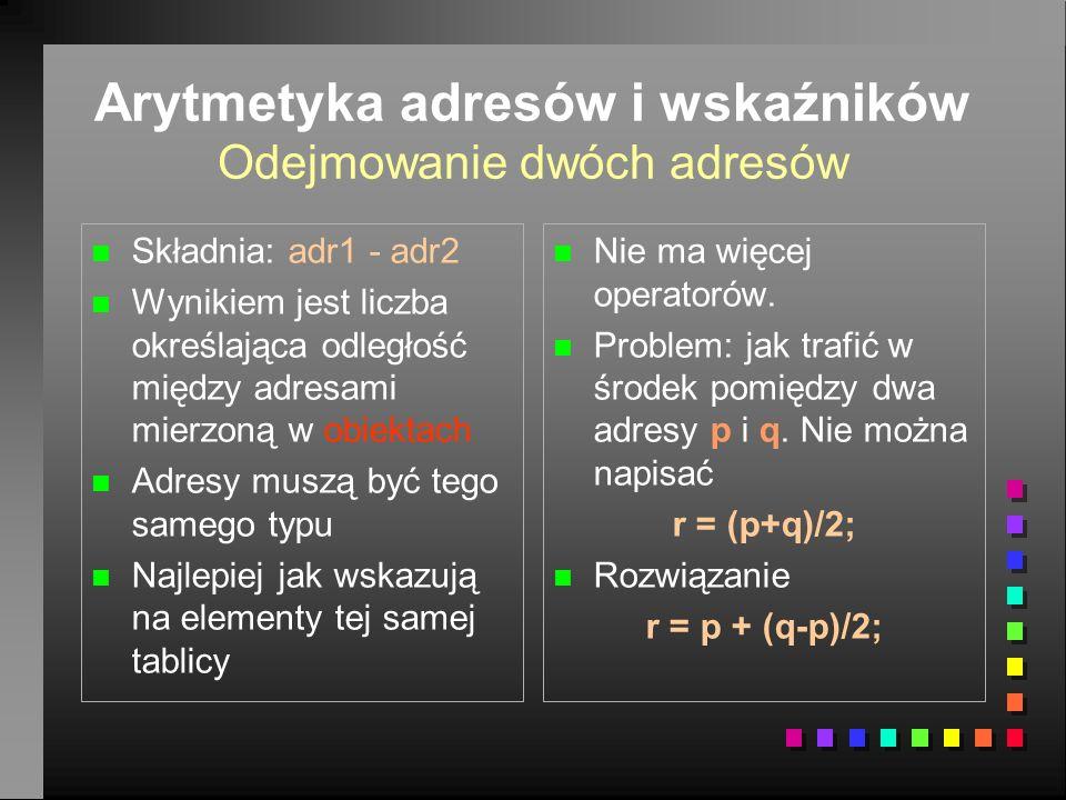 Arytmetyka adresów i wskaźników Odejmowanie dwóch adresów n n Składnia: adr1 - adr2 n n Wynikiem jest liczba określająca odległość między adresami mie