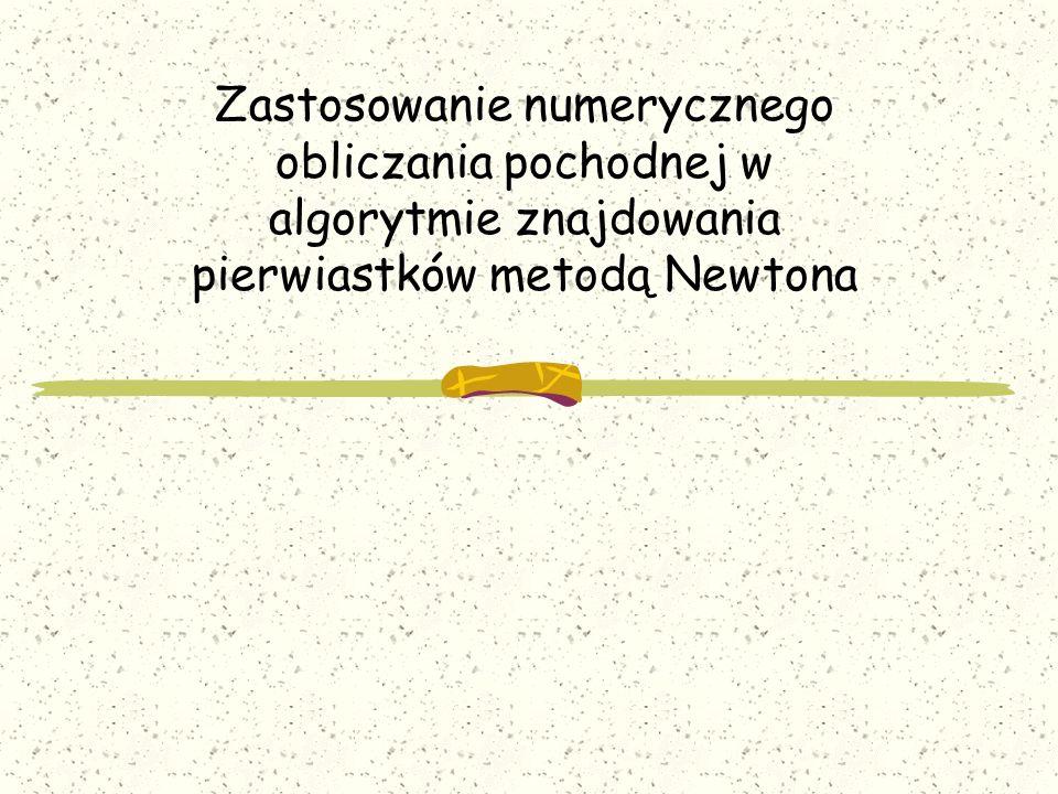 Zastosowanie numerycznego obliczania pochodnej w algorytmie znajdowania pierwiastków metodą Newtona