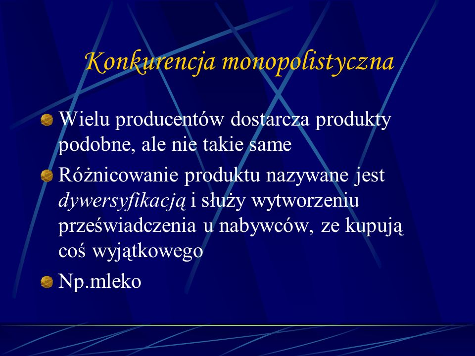 Konkurencja monopolistyczna Wielu producentów dostarcza produkty podobne, ale nie takie same Różnicowanie produktu nazywane jest dywersyfikacją i służ