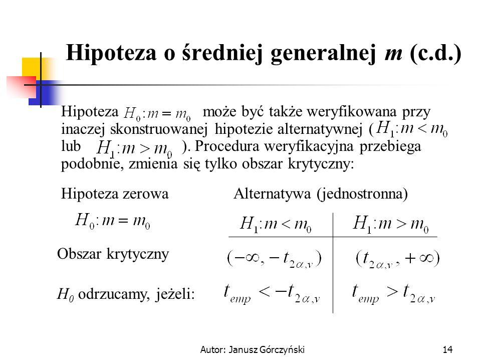 Autor: Janusz Górczyński14 Hipoteza o średniej generalnej m (c.d.) Hipoteza może być także weryfikowana przy inaczej skonstruowanej hipotezie alternat