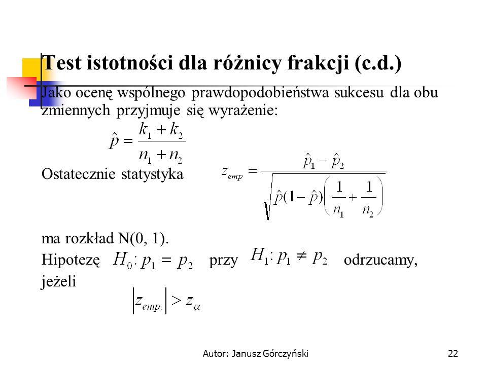 Autor: Janusz Górczyński22 Test istotności dla różnicy frakcji (c.d.) Jako ocenę wspólnego prawdopodobieństwa sukcesu dla obu zmiennych przyjmuje się