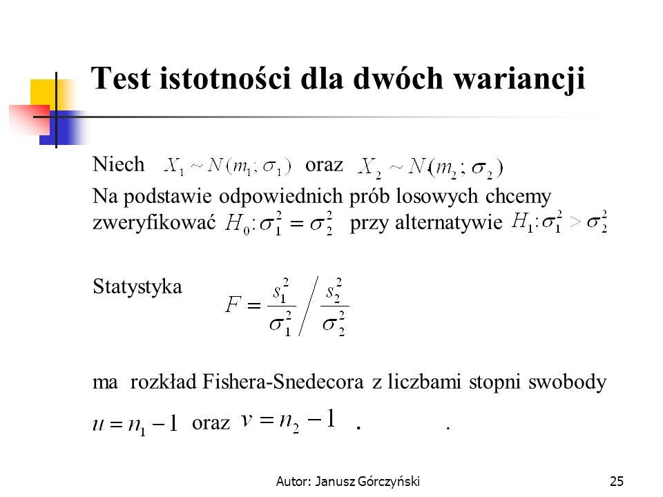 Autor: Janusz Górczyński25 Test istotności dla dwóch wariancji Niech oraz. Na podstawie odpowiednich prób losowych chcemy zweryfikować przy alternatyw