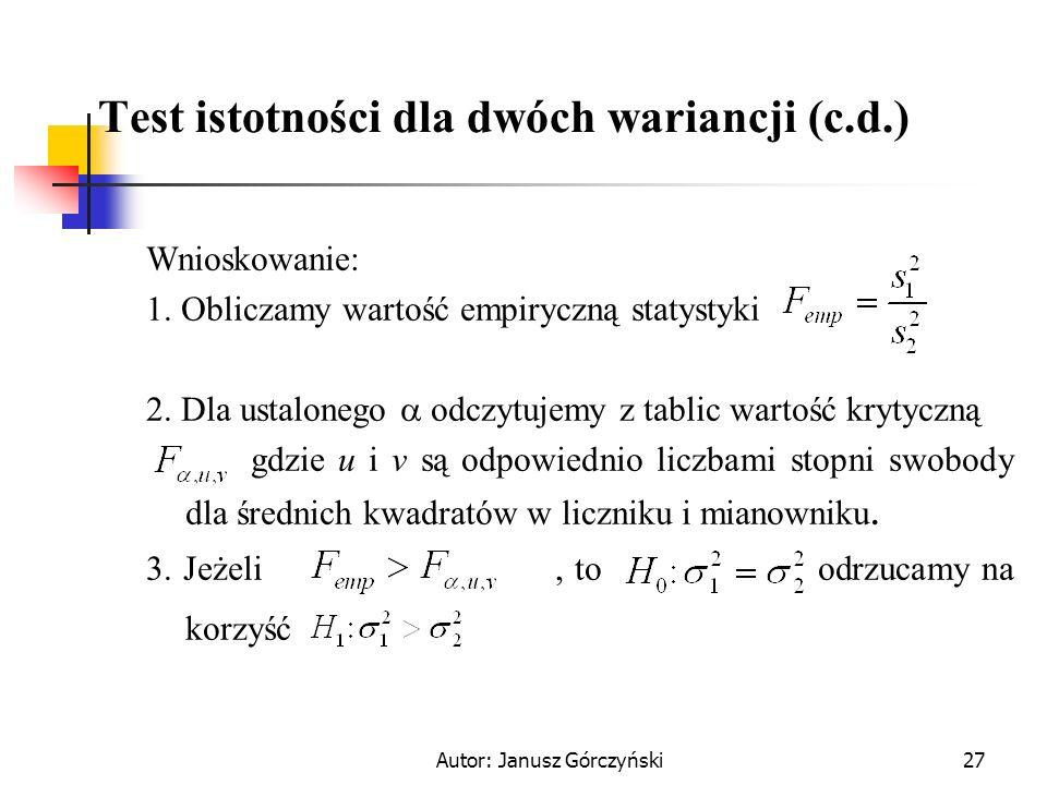 Autor: Janusz Górczyński27 Test istotności dla dwóch wariancji (c.d.) Wnioskowanie: 1. Obliczamy wartość empiryczną statystyki 2. Dla ustalonego odczy