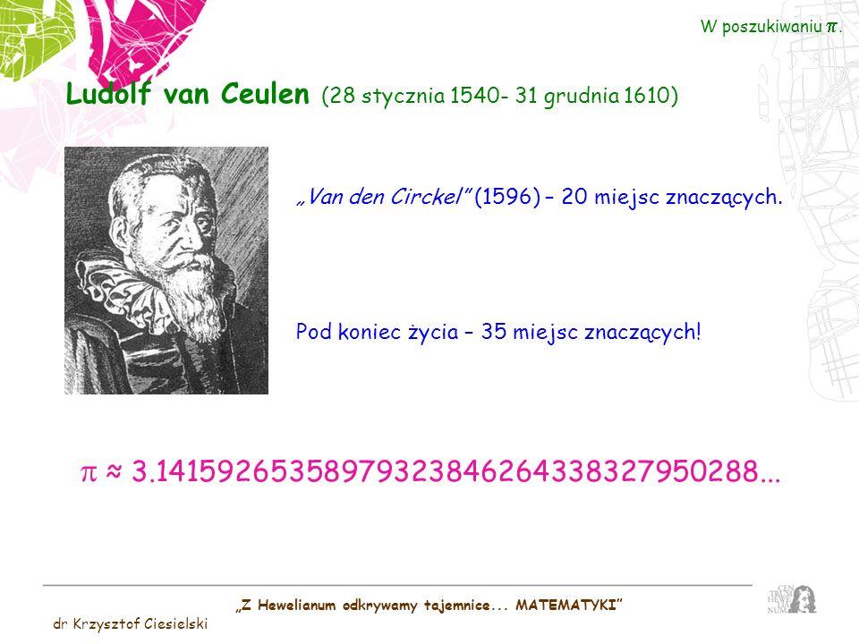 Z Hewelianum odkrywamy tajemnice... MATEMATYKI dr Krzysztof Ciesielski W poszukiwaniu. Ludolf van Ceulen (28 stycznia 1540- 31 grudnia 1610) 3.1415926