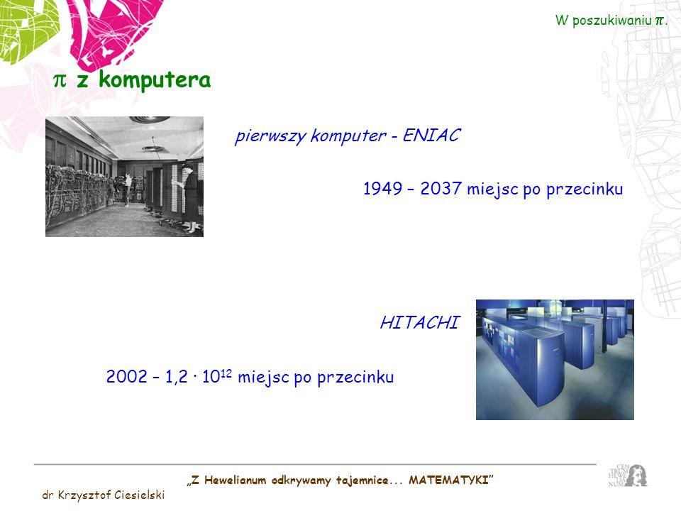 Z Hewelianum odkrywamy tajemnice... MATEMATYKI dr Krzysztof Ciesielski W poszukiwaniu. z komputera pierwszy komputer - ENIAC 1949 – 2037 miejsc po prz