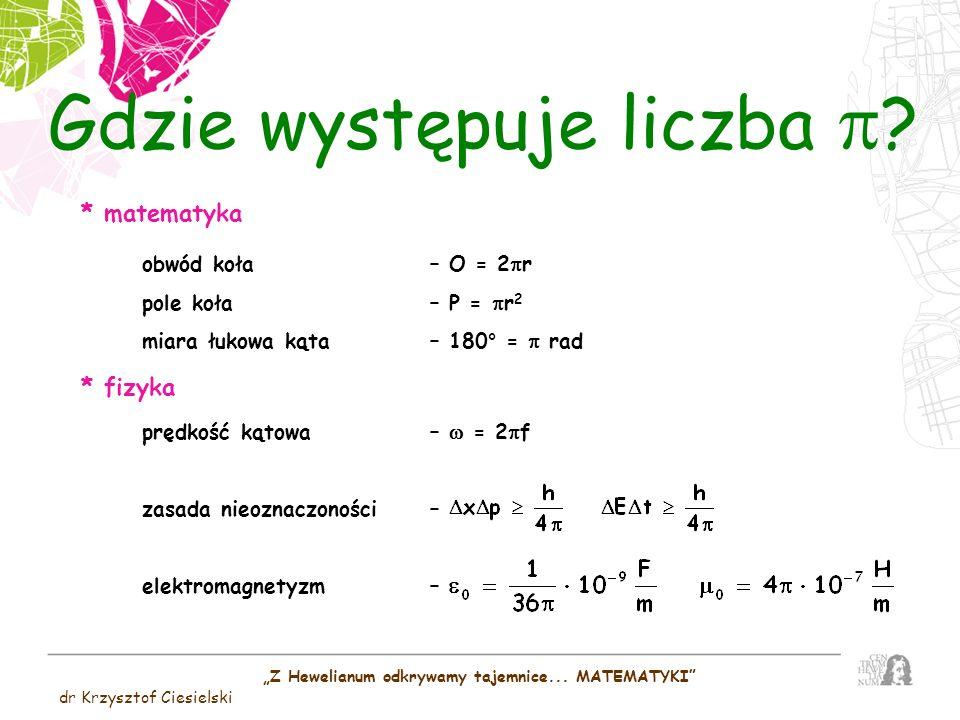 Z Hewelianum odkrywamy tajemnice... MATEMATYKI dr Krzysztof Ciesielski * matematyka obwód koła– O = 2 r pole koła– P = r 2 miara łukowa kąta – 180° =