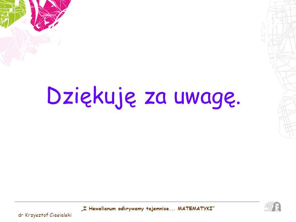 Z Hewelianum odkrywamy tajemnice... MATEMATYKI dr Krzysztof Ciesielski Dziękuję za uwagę.
