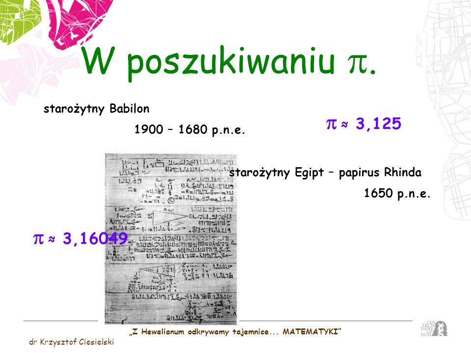 Z Hewelianum odkrywamy tajemnice... MATEMATYKI dr Krzysztof Ciesielski W poszukiwaniu. starożytny Babilon 1900 – 1680 p.n.e. 3,125 starożytny Egipt –