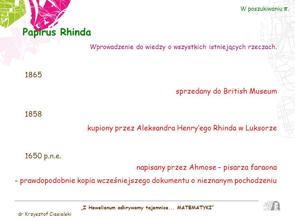 Z Hewelianum odkrywamy tajemnice... MATEMATYKI dr Krzysztof Ciesielski W poszukiwaniu. Papirus Rhinda 1865 1858 1650 p.n.e. sprzedany do British Museu