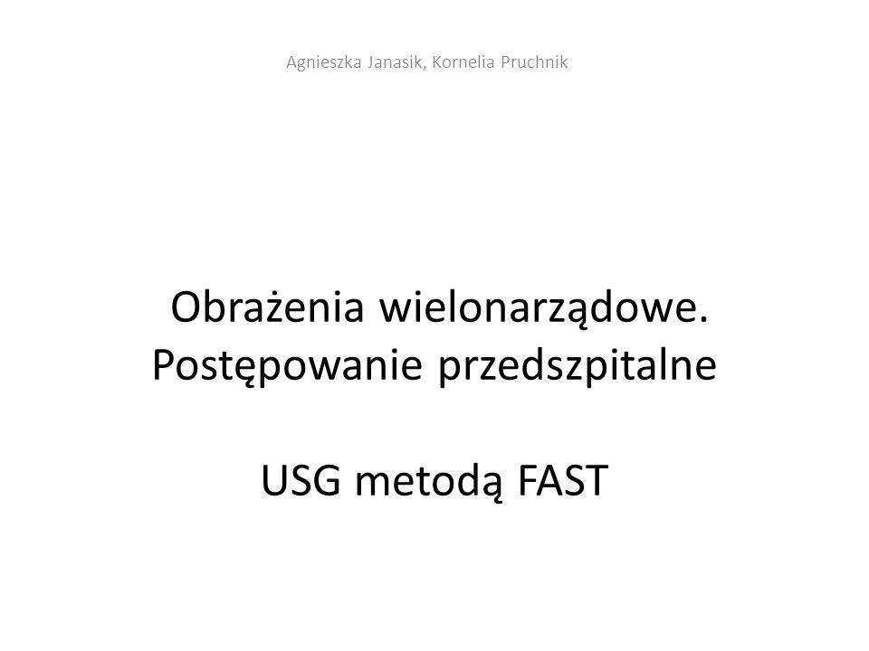 Obrażenia wielonarządowe. Postępowanie przedszpitalne USG metodą FAST Agnieszka Janasik, Kornelia Pruchnik