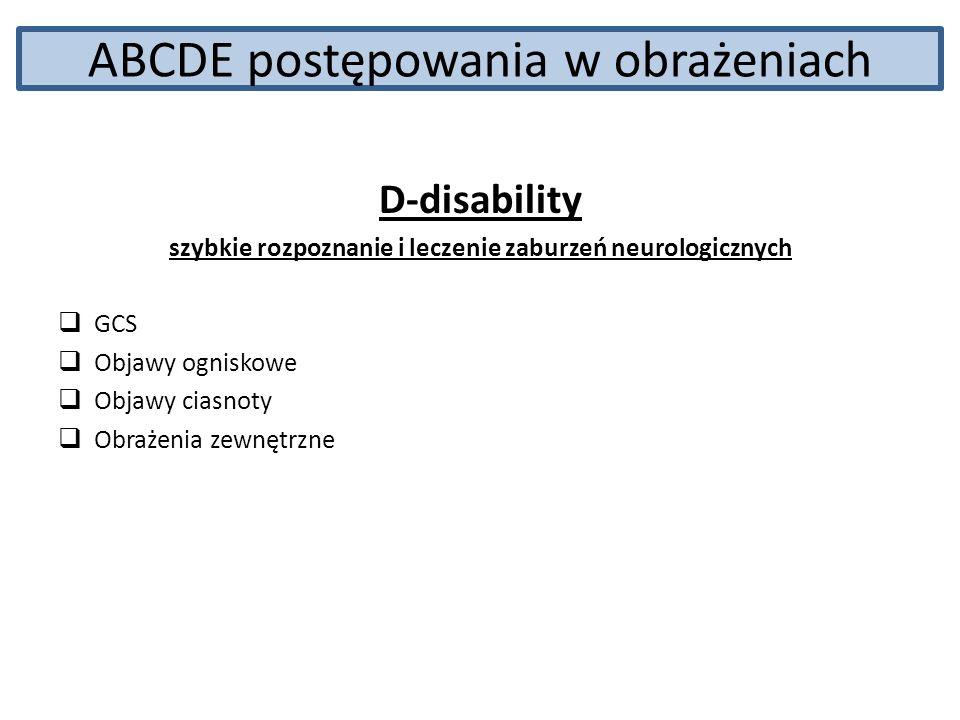 ABCDE postępowania w obrażeniach D-disability szybkie rozpoznanie i leczenie zaburzeń neurologicznych GCS Objawy ogniskowe Objawy ciasnoty Obrażenia z