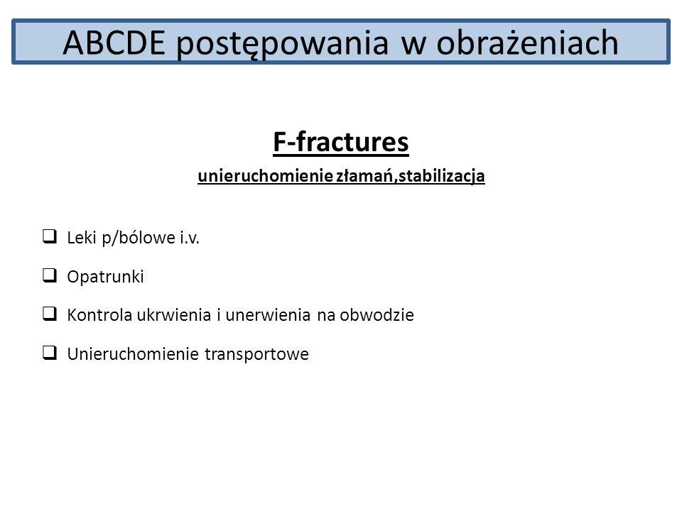 ABCDE postępowania w obrażeniach F-fractures unieruchomienie złamań,stabilizacja Leki p/bólowe i.v. Opatrunki Kontrola ukrwienia i unerwienia na obwod