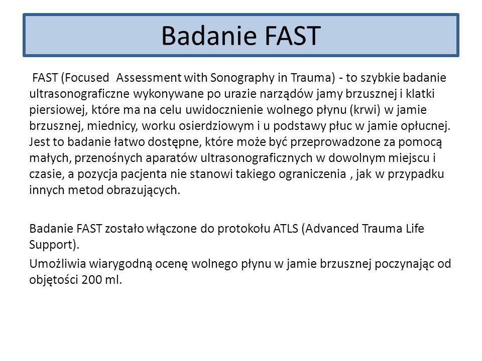 Badanie FAST FAST (Focused Assessment with Sonography in Trauma) - to szybkie badanie ultrasonograficzne wykonywane po urazie narządów jamy brzusznej