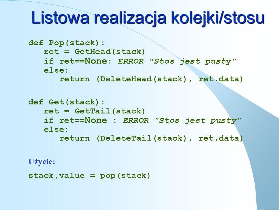 Listowa realizacja kolejki w czasie stałym Użycie: start,end = Put(start,end, abc ) def Put(startList, endList, dataNode): node = DLNODE() node.data = dataNode if startList==None : node.next = None node.prev = None return (node, node) else: node.prev = None node.next = startList startList.prev = node return (node, endList)