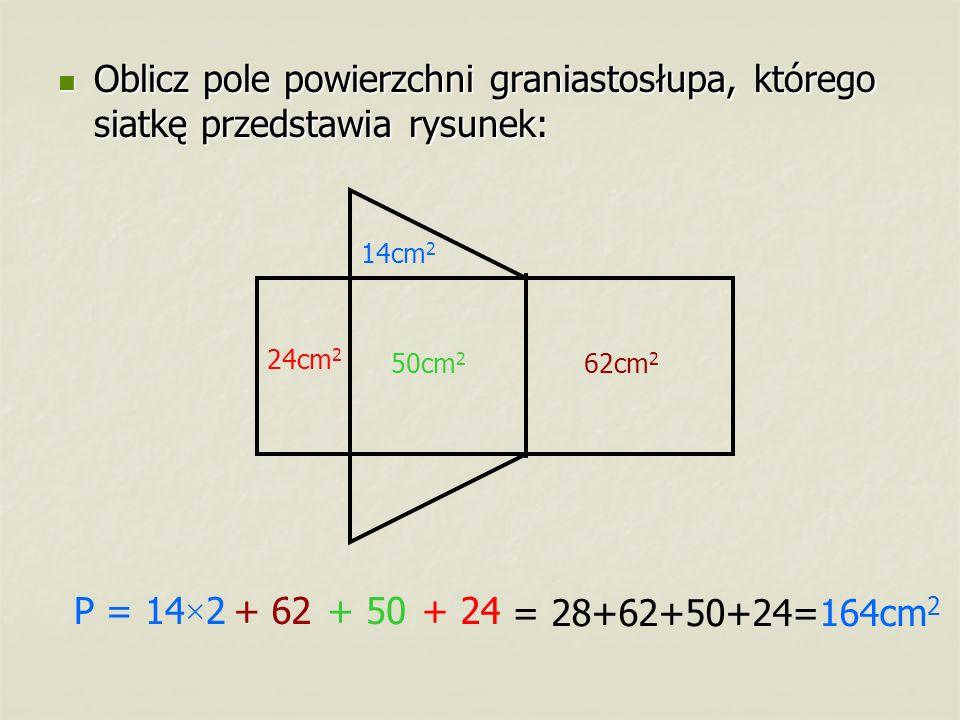 Oblicz pole powierzchni graniastosłupa, którego siatkę przedstawia rysunek: Oblicz pole powierzchni graniastosłupa, którego siatkę przedstawia rysunek