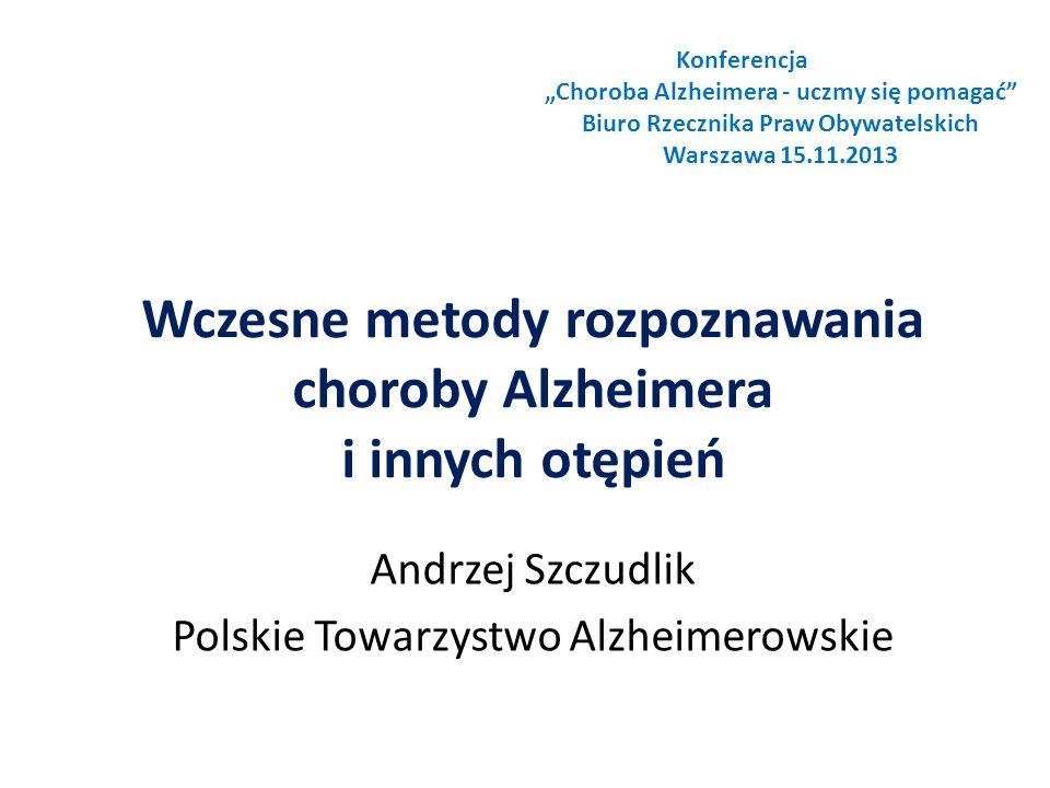 Wczesne metody rozpoznawania choroby Alzheimera i innych otępień Andrzej Szczudlik Polskie Towarzystwo Alzheimerowskie Konferencja Choroba Alzheimera