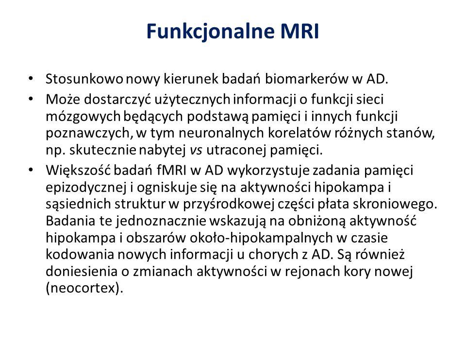 Funkcjonalne MRI Stosunkowo nowy kierunek badań biomarkerów w AD. Może dostarczyć użytecznych informacji o funkcji sieci mózgowych będących podstawą p