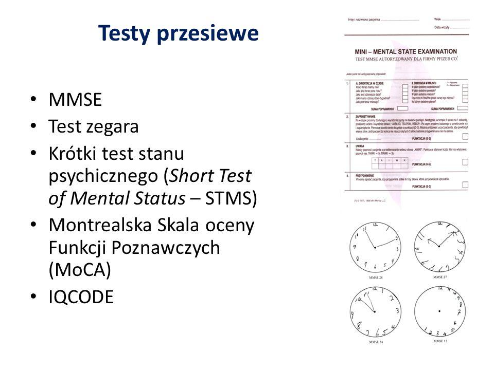 Testy przesiewe MMSE Test zegara Krótki test stanu psychicznego (Short Test of Mental Status – STMS) Montrealska Skala oceny Funkcji Poznawczych (MoCA