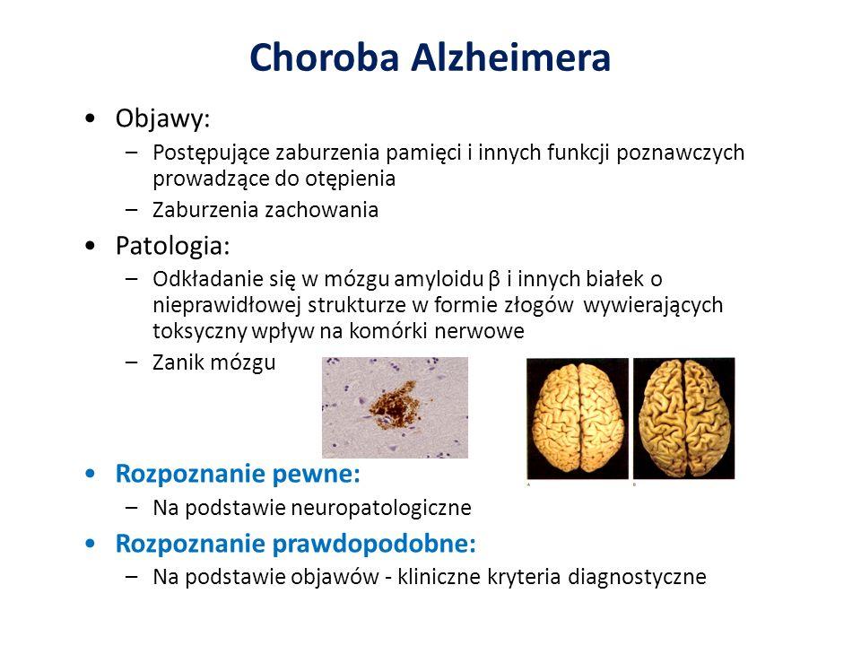 Choroba Alzheimera Objawy: –Postępujące zaburzenia pamięci i innych funkcji poznawczych prowadzące do otępienia –Zaburzenia zachowania Patologia: –Odk