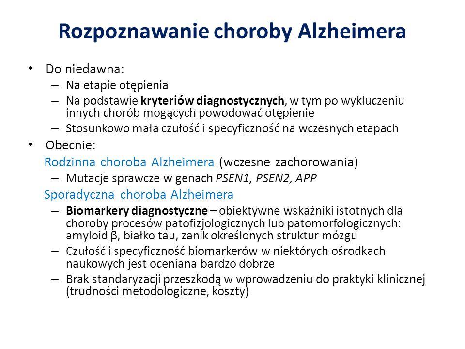 Rozpoznawanie choroby Alzheimera Do niedawna: – Na etapie otępienia – Na podstawie kryteriów diagnostycznych, w tym po wykluczeniu innych chorób mogąc