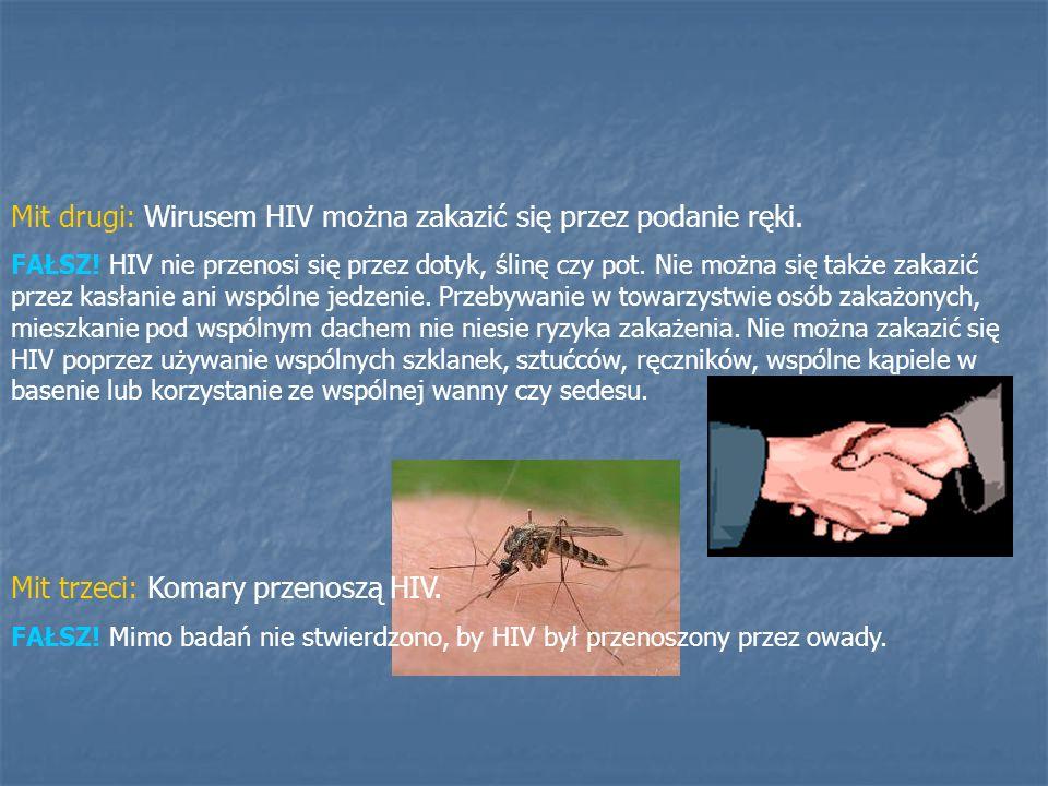 Mit drugi: Wirusem HIV można zakazić się przez podanie ręki. FAŁSZ! HIV nie przenosi się przez dotyk, ślinę czy pot. Nie można się także zakazić przez