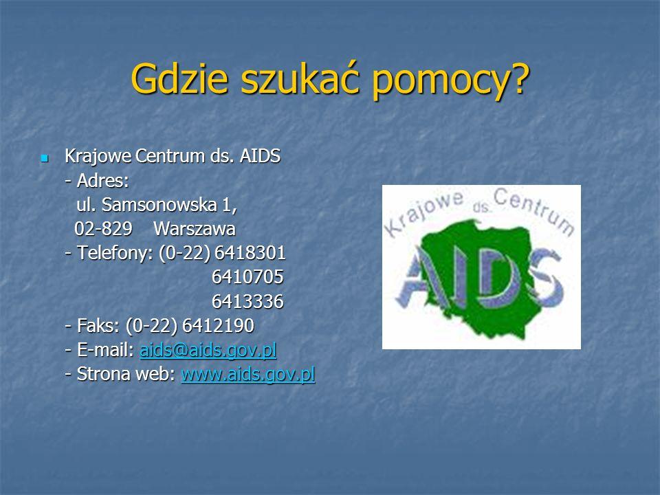 Gdzie szukać pomocy? Krajowe Centrum ds. AIDS Krajowe Centrum ds. AIDS - Adres: ul. Samsonowska 1, ul. Samsonowska 1, 02-829 Warszawa 02-829 Warszawa