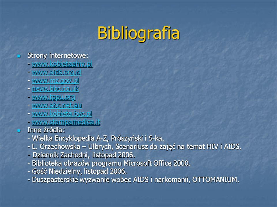 Bibliografia Strony internetowe: Strony internetowe: - www.kobietaahiv.pl www.kobietaahiv.pl - www.aids.org.pl www.aids.org.pl - www.mz.gov.pl www.mz.