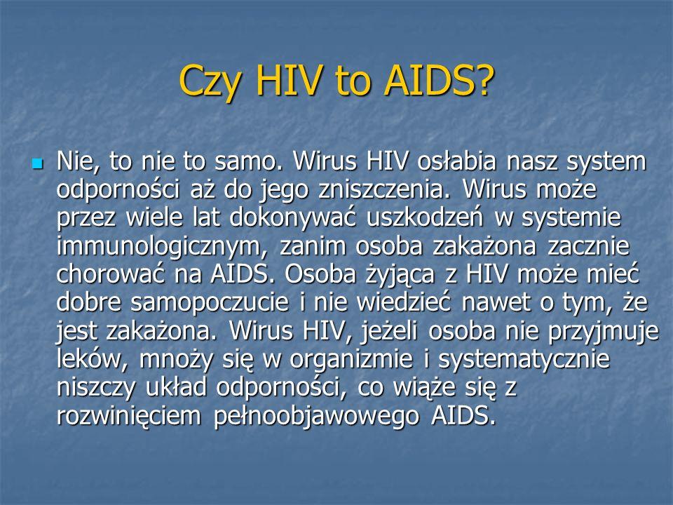 Czy HIV to AIDS? Nie, to nie to samo. Wirus HIV osłabia nasz system odporności aż do jego zniszczenia. Wirus może przez wiele lat dokonywać uszkodzeń