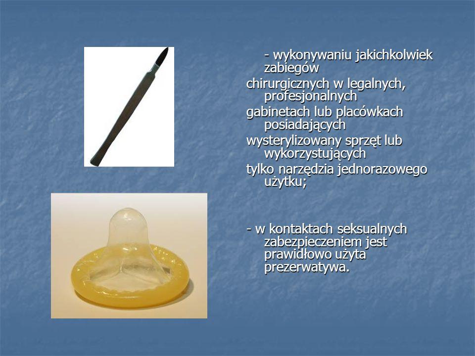 - wykonywaniu jakichkolwiek zabiegów chirurgicznych w legalnych, profesjonalnych gabinetach lub placówkach posiadających wysterylizowany sprzęt lub wy