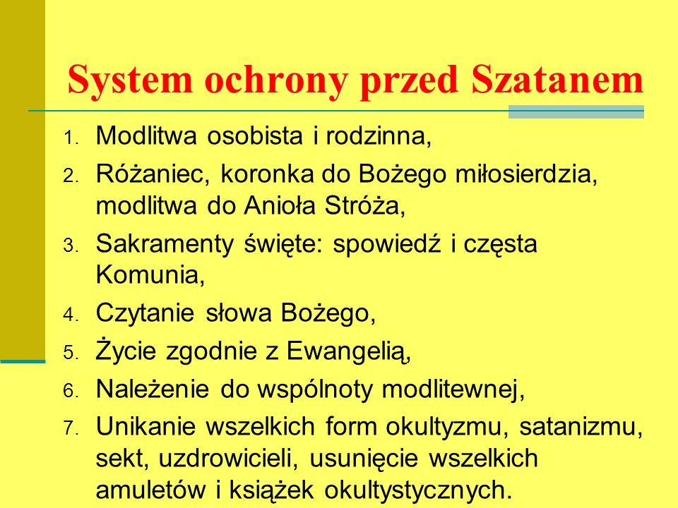 System ochrony przed Szatanem 1. Modlitwa osobista i rodzinna, 2. Różaniec, koronka do Bożego miłosierdzia, modlitwa do Anioła Stróża, 3. Sakramenty ś