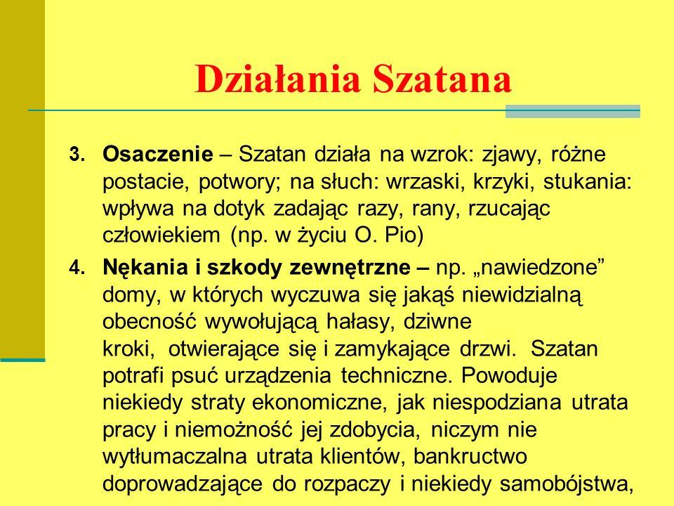 Działania Szatana 3. Osaczenie – Szatan działa na wzrok: zjawy, różne postacie, potwory; na słuch: wrzaski, krzyki, stukania: wpływa na dotyk zadając