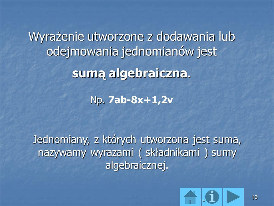 9 Jednomian jest uporządkowany, jeśli na początku zapiszemy liczbę ( iloczyn czynników liczbowych ) a następnie czynniki literowe w kolejności alfabet