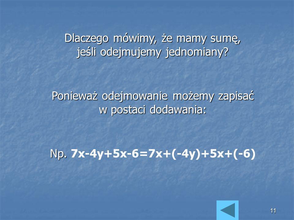 10 Wyrażenie utworzone z dodawania lub odejmowania jednomianów jest sumą algebraiczna. Np. Np. 7ab-8x+1,2v Jednomiany, z których utworzona jest suma,
