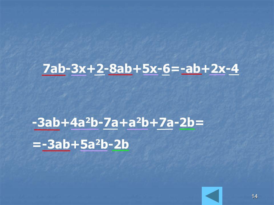 13 Wyrazy podobne sumy algebraicznej możemy dodawać i odejmować, stosując te same zasady, które obowiązują przy dodawaniu i odejmowaniu liczb. Wykonyw