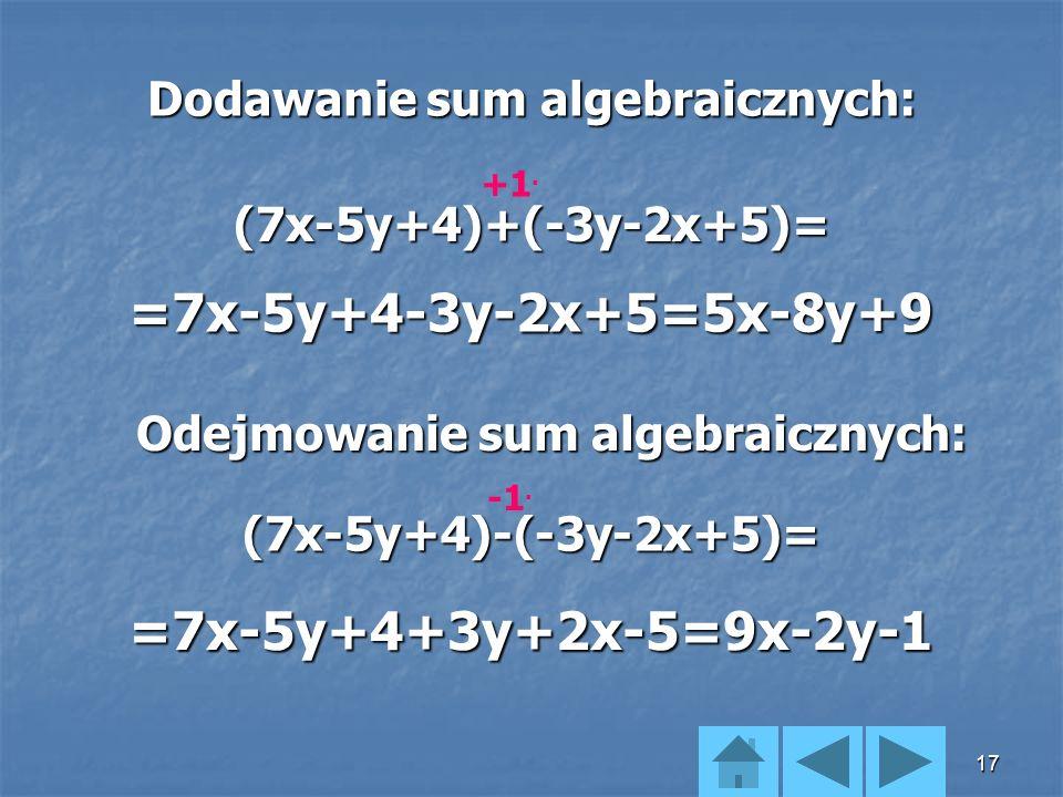16 Aby dodać lub odjąć dwie sumy algebraiczne, należy umieścić je w nawiasach, wykonać odpowiednie mnożenie przez lub ( opuścić nawiasy ) i zredukować