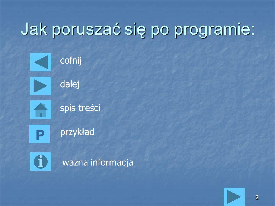 2 Jak poruszać się po programie: cofnij dalej spis treści ważna informacja P przykład