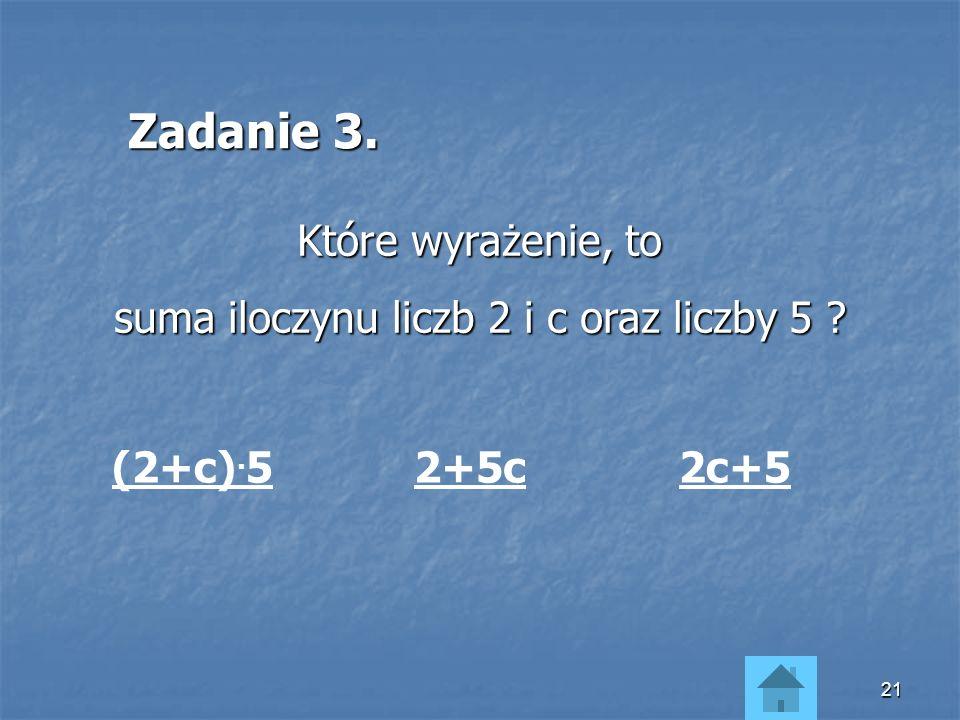 20 Zadanie 2. W którym przypadku nie można pominąć znaku mnożenia: 7. (5-b)6. 6c 2 -9. cd