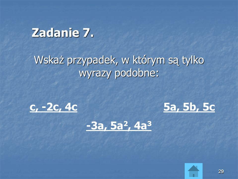 28 Jednomian jest uporządkowany, jeśli na początku zapiszemy liczbę (iloczyn czynników liczbowych) a następnie czynniki literowe w kolejności alfabety