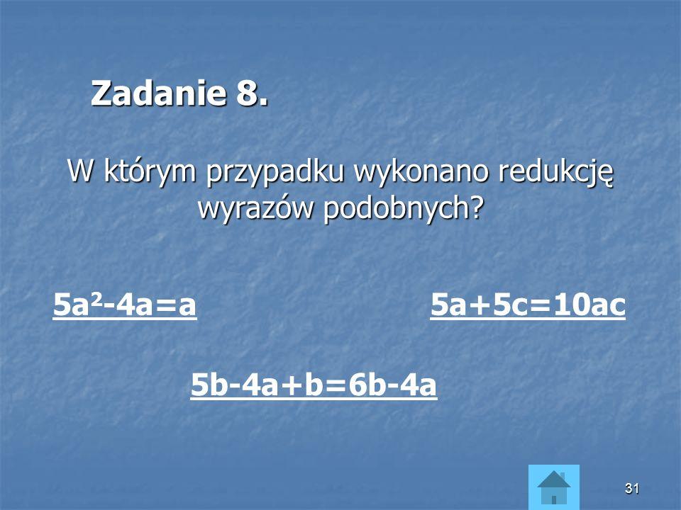 30 Te wyrazy sumy algebraicznej, które mają takie same czynniki literowe, a różnią się co najwyżej czynnikiem liczbowym nazywamy wyrazami podobnymi.