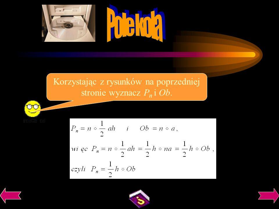 h Każdy n-kąt foremny można podzielić na n przystających trójkątów równoramiennych o podstawie a i wysokości h. a