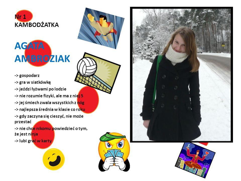 Nr 1 KAMBODŻATKA AGATA AMBROZIAK -> gospodarz -> gra w siatkówkę -> jeździ łyżwami po lodzie -> nie rozumie fizyki, ale ma z niej 5 -> jej śmiech zwal