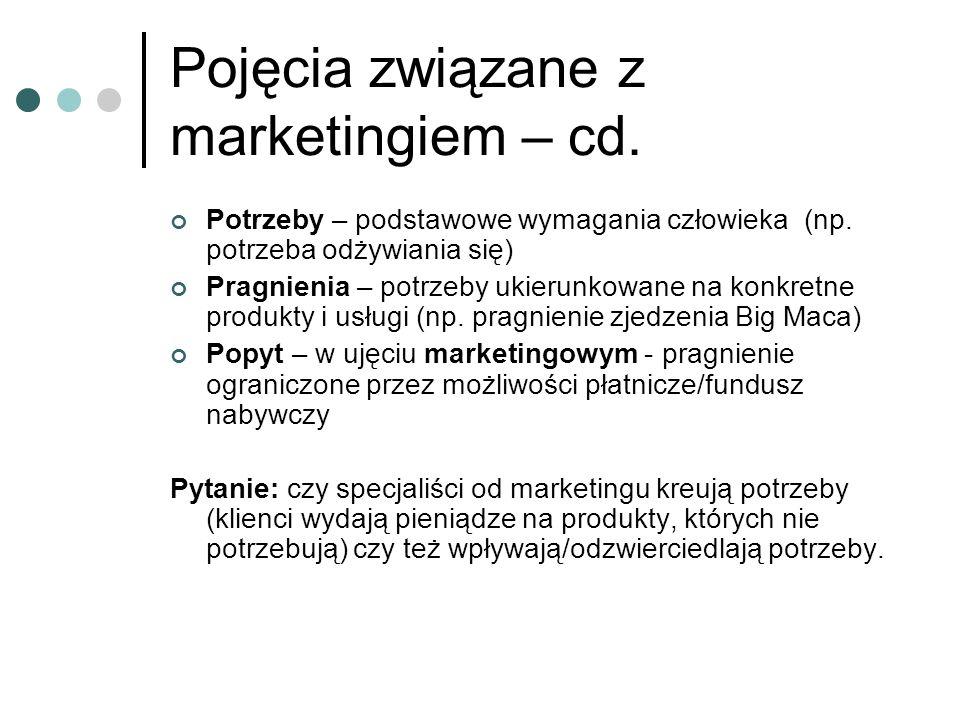 Pojęcia związane z marketingiem – cd. Potrzeby – podstawowe wymagania człowieka (np. potrzeba odżywiania się) Pragnienia – potrzeby ukierunkowane na k