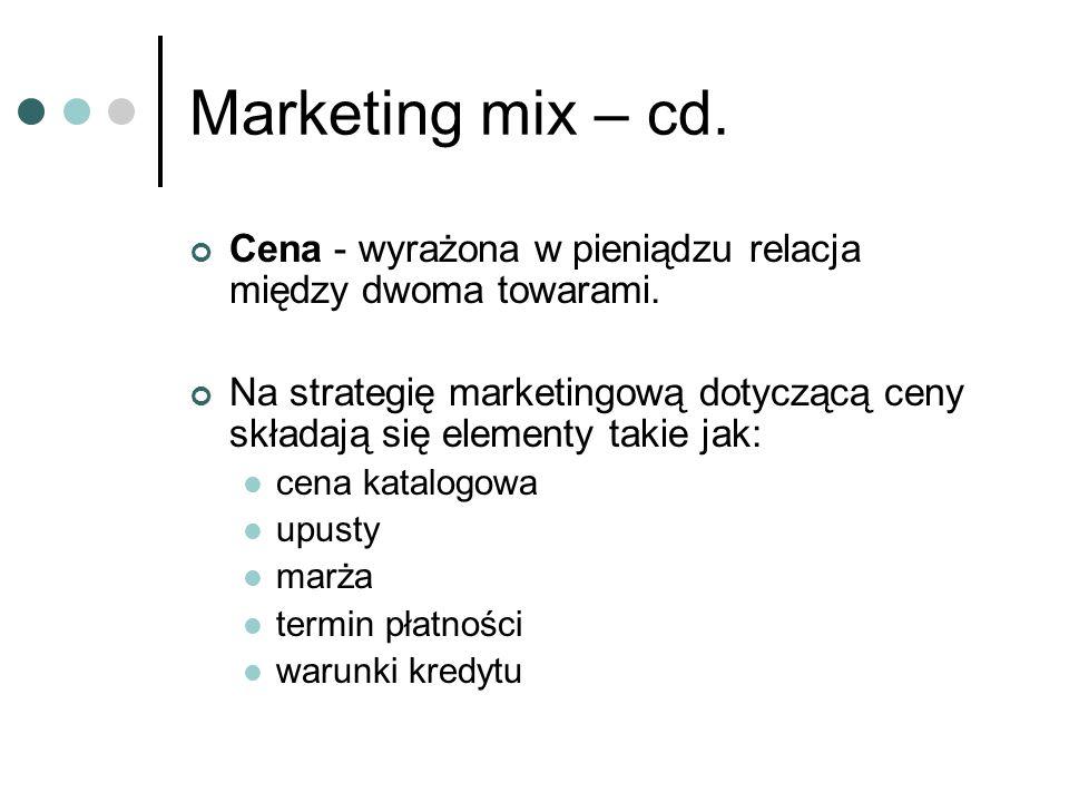 Marketing mix – cd. Cena - wyrażona w pieniądzu relacja między dwoma towarami. Na strategię marketingową dotyczącą ceny składają się elementy takie ja